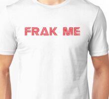 Frak Me Unisex T-Shirt