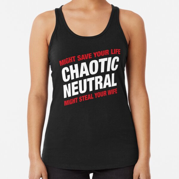 Chaotic Neutral Alignment Meme Might Save Your Life Might Steal Your Wife Racerback Tank Top