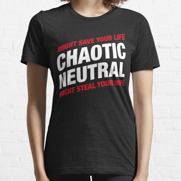Chaotic Neutral Alignment Meme Might Save Your Life Might Steal Your Wife Essential T-Shirt