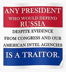 ANY PRESIDENT WHO WOULD DEFEND RUSSIA IS A TRAITOR Poster