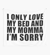 I only love my bed and my momma I'm sorrry Wall Tapestry