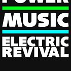 POWER. MUSIC. ELECTRIC REVIVAL. by FittedBlackTee