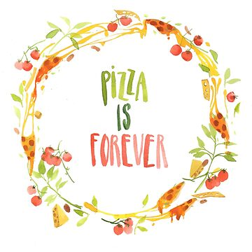 pizza is forever by klamotystudio