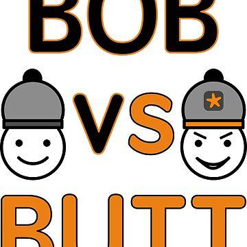 Bob Versus Butt - Good Versus ? by asktheanus