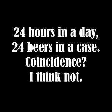 Funny Beer Gift 24 Hours In A Day 24 Beers In A Case Coincidence I Think Not by lilypadsales