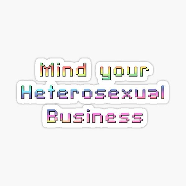 Mind Your Heterosexual Business Sticker