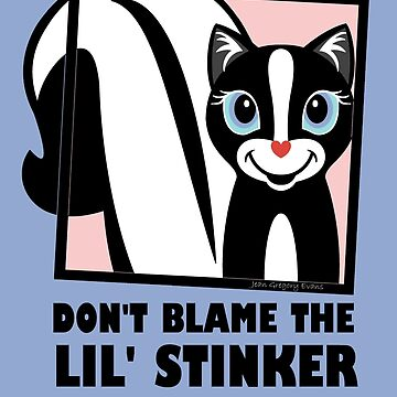 DON'T BLAME THE LIL' STINKER by jgevans