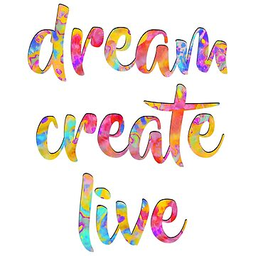 Dream Create Live #motivational #typography #redbubble by MenegaSabidussi