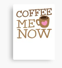COFFEE Me NOW with coffee mug hearts Canvas Print