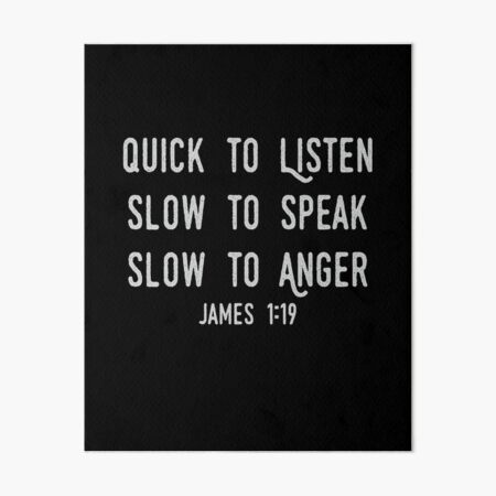 Quick To Listen slow To Speak Slow To Anger | Christian Bible Verse Art Board Print