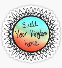 Build Your Kingdom Here Sticker