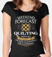 Weekend Forecast Quilting With No Chance Of House Cleaning Or Cooking Women's Fitted Scoop T-Shirt