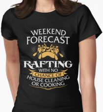 Weekend Forecast Rafting With No Chance Of House Cleaning Or Cooking Women's Fitted T-Shirt