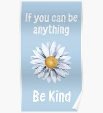 If You Can Be Anything Be Kind Poster