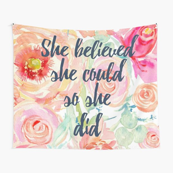 She Believed She Could So She Did Flower Poster Tapestry