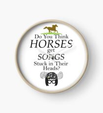 Do You Think Horses Get Songs Stuck In Their Heads? - Tina Belcher Clock