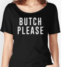 butch please Women's Relaxed Fit T-Shirt
