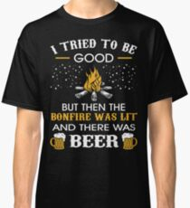 I Tried Be Good But Then Bonfire Lit Beer Camping Classic T-Shirt