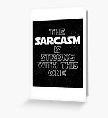The Sarcasm Is Strong With This One Greeting Card