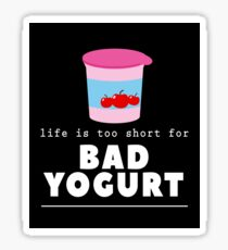 Life Is Too Short For Bad Yogurt Lover Dairy Farmer Fun Gift T-Shirt Sticker
