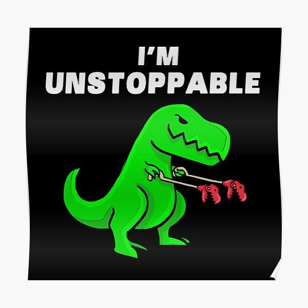 I AM UNSTOPPABLE Dinosaur T-Rex Tyrannosaurus Poster