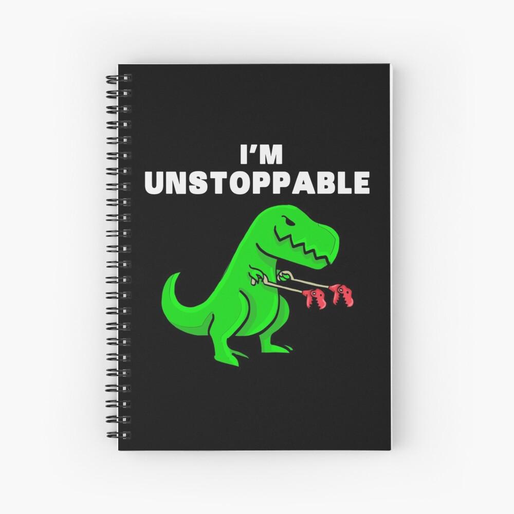 I AM UNSTOPPABLE Dinosaur T-Rex Tyrannosaurus Spiral Notebook