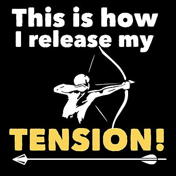 Archery Funny Design - This Is How I Release My Tension by kudostees