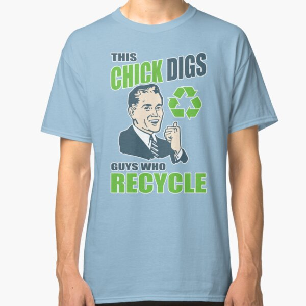 This Chick Digs Guys Who Recycle Classic T-Shirt