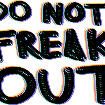 Do not freak out by JuliaMaud