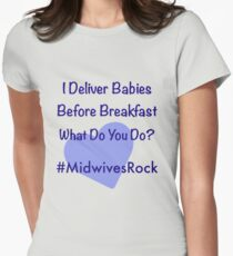 I Deliver Babies Before Breakfast #MidwivesRock  Women's Fitted T-Shirt