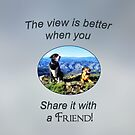 The View is Better When You Share it With a Friend by Kathy Weaver