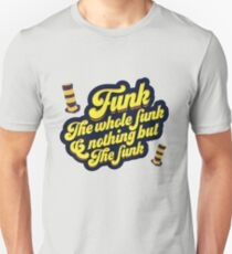 Funk the whole funk & nothing but the funk Unisex T-Shirt