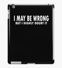 I may Be wrong but i highly doubt it, Gifts for Boyfriend, Mens Gift, Funny Shirts Gifts for Men Husband Gift, iPad Case/Skin
