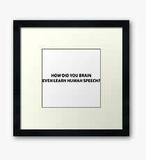 How did your brain even learn human speech? Framed Print