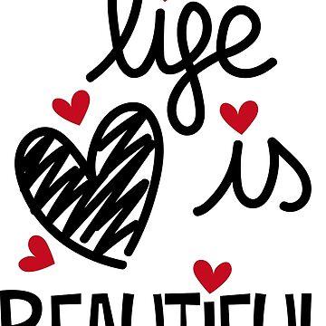 Life is beautiful by JoanaJuhe-Laju