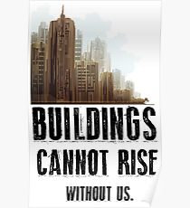 Building Cannot Rise Without Us. Designed by TeeSnaps Poster