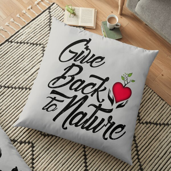 Give Back to Nature Slogan - White Background Floor Pillow