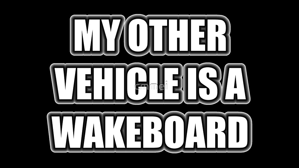 My Other Vehicle Is A Wakeboard by cmmei