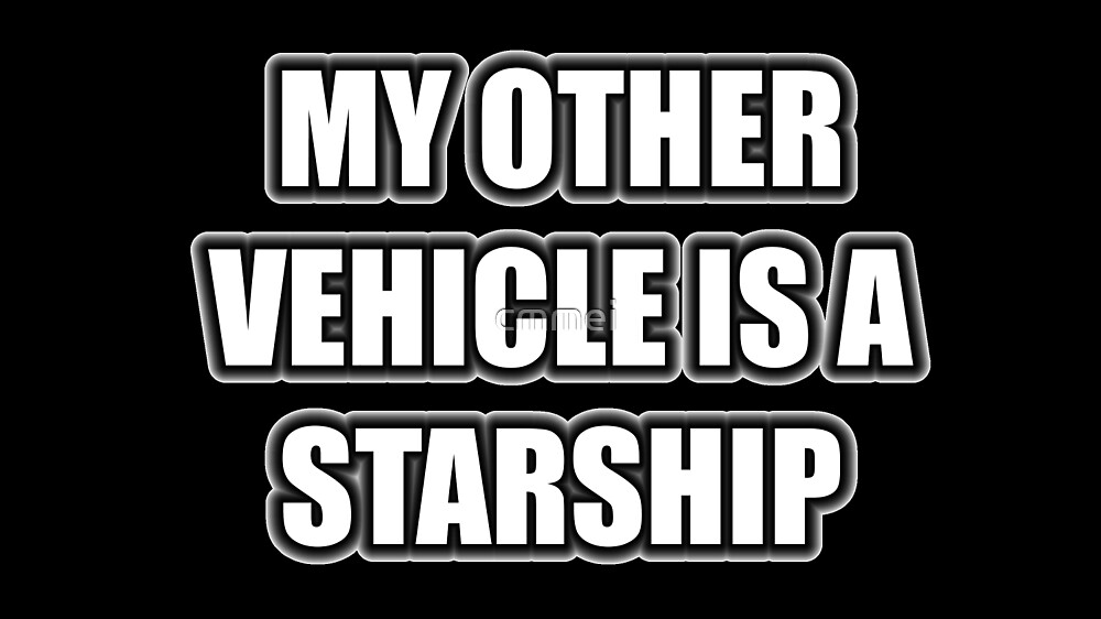 My Other Vehicle Is A Starship by cmmei