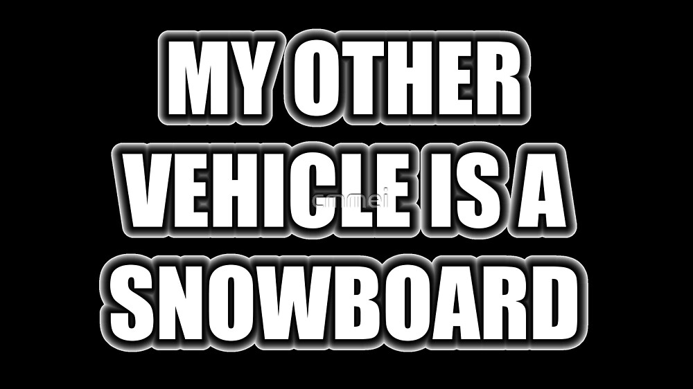 My Other Vehicle Is A Snowboard by cmmei