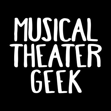 Musical Theater Geek by teesaurus