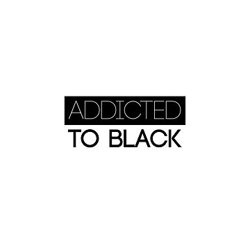 ADDICTED TO BLACK Design For Boys Girls Friends  by saadkh