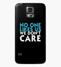 NO ONE LIKES US WE DON'T CARE Case/Skin for Samsung Galaxy