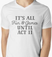 It's All Fun and Games Until Act II Men's V-Neck T-Shirt