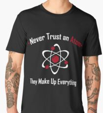Never Trust An Atom They Make Up Everything Science Lover  Men's Premium T-Shirt