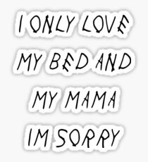 I Only Love My Bed And My Mama I'm Sorry  Sticker