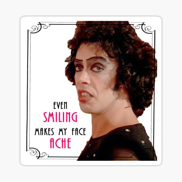 even smiling makes my face ache - Dr. Frankenfurter Sticker