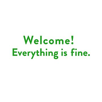 Welcome! Everything is Fine. by michaelroman