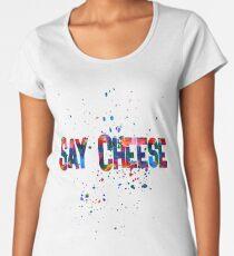 Say Cheese Women's Premium T-Shirt