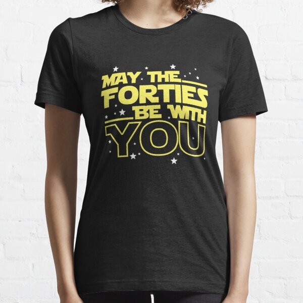 May the Forties Be With You Shirt - 40th Birthday Shirts Essential T-Shirt